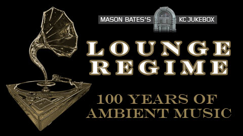 Mason Bates's KC Jukebox: Lounge Regime: 100 Years of Ambient Music